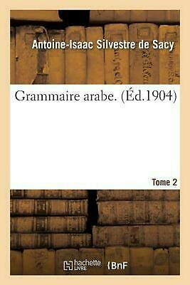 Grammaire arabe. Tome 2 by SILVESTRE DE SACY-A-I (French) Paperback Book Free Sh