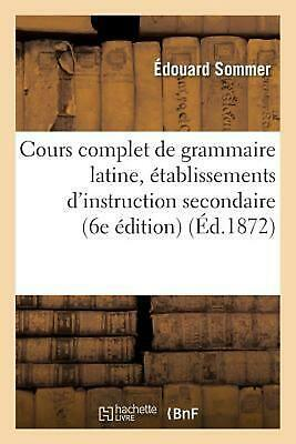 Cours complet de grammaire latine by SOMMER-E (French) Paperback Book Free Shipp