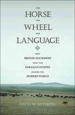 Horse, the Wheel and Language : How Bronze-Age Riders from the Eurasian...