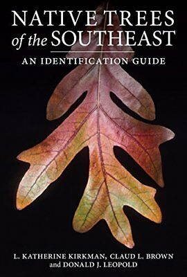 Native Trees of the Southeast: An Identification Guide-L Katherine Kirkman, Clau