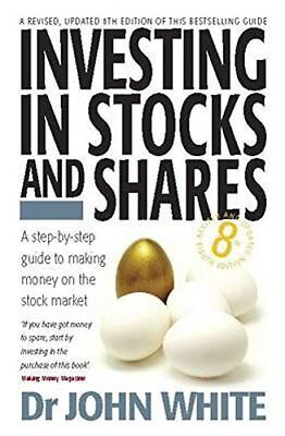Investing in Stocks and Shares: 8th edition-John White