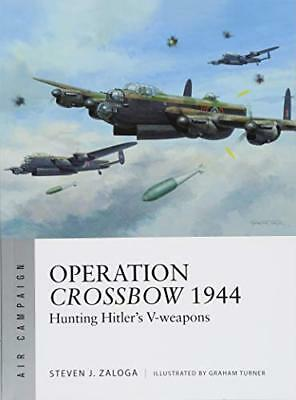 Air Campaign: Operation Crossbow 1944: Hunting Hitler's V-Weapons-Steven J. Zalo