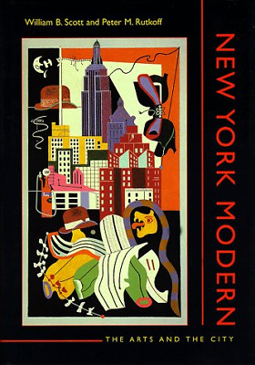 New York Modern: The Arts and the City, Rutkoff, Professor Peter M.,Scott, Profe