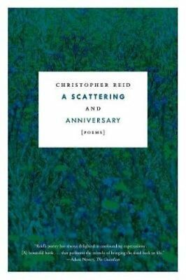 A Scattering and Anniversary : Poems by Christopher Reid (2018, Paperback)