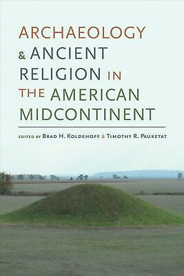 Archaeology and Ancient Religion in the American Midcontinent Hardcover Book Fre