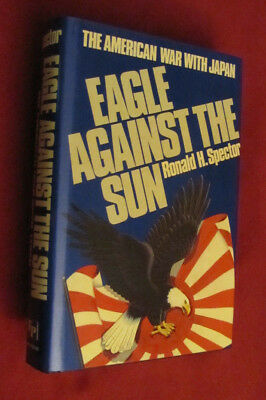 Eagle Against the Sun : The American War with Japan by Ronald Spector HCDJ NEW