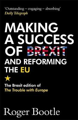 Making a Success of Brexit and Reforming the EU:, Bootle, Roger, New