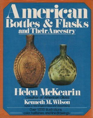 American Bottles and Flasks and Their Ancestry by Helen McKearin, Kenneth M....