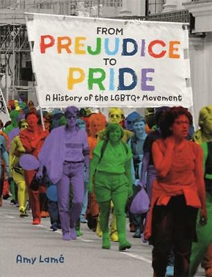 From Prejudice to Pride: A History of LGBTQ+ Mov, Lamé, Amy, New