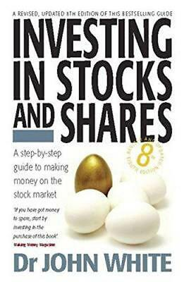 Investing in Stocks and Shares: A Step-by-step Guide to Making Money on the Stoc