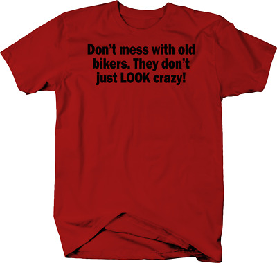 Don't Mess Old Bikers Look Crazy Color T-Shirt
