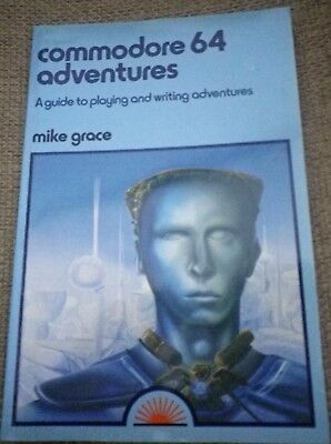 Commodore 64 Adventures A Guide to Playing and Writing Adventures Mike Grace