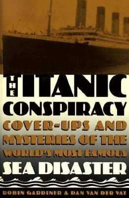 The Titanic Conspiracy - Unbelievable Cover Up Of World's Most Famous Shipwreck!