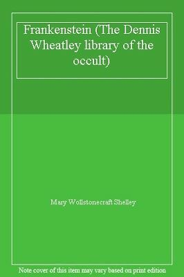 Frankenstein (The Dennis Wheatley library of the occult),Mary Wollstonecraft Sh