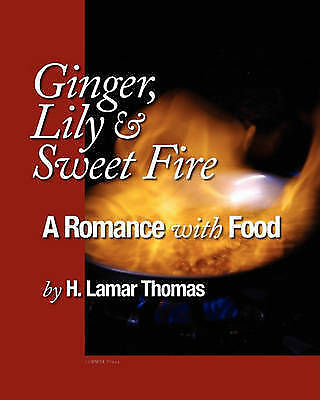 Ginger, Lily and Sweet Fire - A Romance with Food by Thomas, H. Lamar -Paperback