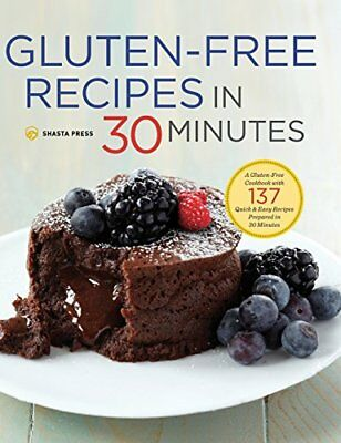 Gluten-Free Recipes in 30 Minutes: A Gluten-Free Cookbook with 137 Quick & Ea..