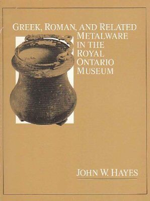 Greek, Roman and Related Metalware in the Royal Ontario Museum (Paperback) by Jo