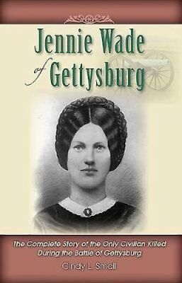 Jennie Wade of Gettysburg The Complete Story of the Only Civili... 9780983863199