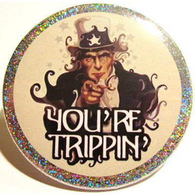 You're Trippin PIN / Funny HOLOGRAM BUTTON LSD Comedy Grateful Dead SCI WSP MOE