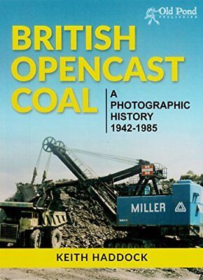 British Opencast Coal: A Photographic History 1942-1985 by Keith Haddock
