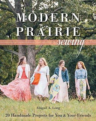 Modern Prairie Sewing: 20 Handmade Projects for You & Your Friends, Abigail A. L