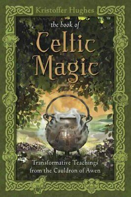 The Book of Celtic Magic : Transformative Teachings from the Cauldron of Awen...
