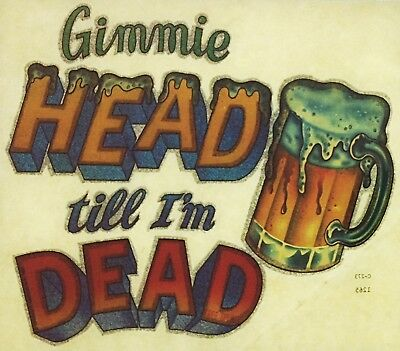 Original Gimmie Head Til I'm Dead Glitter Iron On Transfer Party Alcohol GLITTER