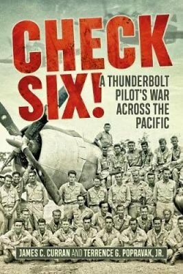Check Six! : A Thunderbolt Pilot's War Across the Pacific by Terrence...
