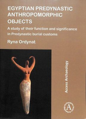 Egyptian Predynastic Anthropomorphic Objects : A Study of Their Function and...