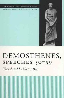 The Oratory of Classical Greece: Demosthenes, Speeches 50-59 6 by Victor Bers...