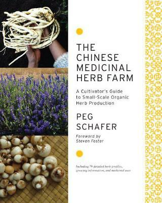The Chinese Medicinal Herb Farm a Cultivator's Guide To Small-Scale Orgánico Su
