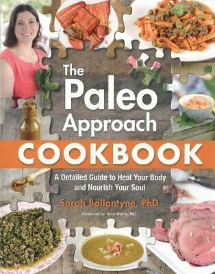The Paleo Approach Cookbook: A Detailed Guide to Heal Your Body and Nourish Y…