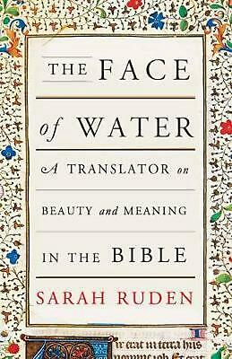 The Face Of Water: A Translator on Beauty and Meaning in the Bible by Sarah Rude