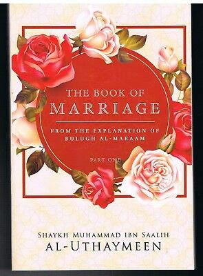 The Book Of Marriage From The Explanation Of Bulugh Al Maraam Shaykh Uthaymeen