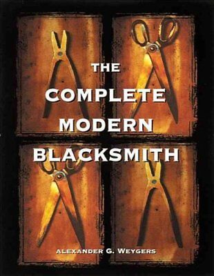 The Complete Modern Blacksmith by Peter Partch and Alexander Weygers (1997,...
