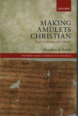 Oxford Early Christian Studies: Making Amulets Christian : Artefacts,...