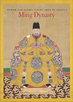 Power and Glory : Court Arts of China's Ming Dynasty by He Li and Michael...