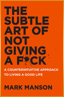 The Subtle Art of Not Giving a F*ck: A Counterintuitive Approach by Mark Manson.