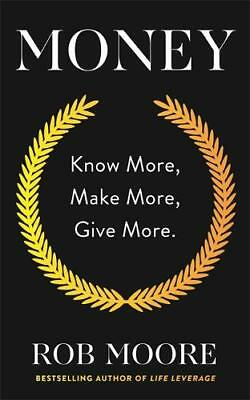Money: Know More, Make More, Give More, Moore, Rob, New