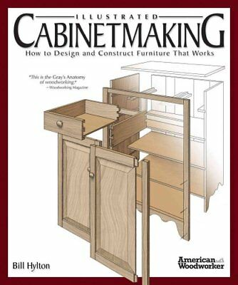 Illustrated Cabinetmaking by Bill Hylton 9781565233690 (Paperback, 2008)