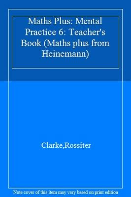 Maths Plus: Mental Practice 6: Teacher's Book (Maths plus from Heinemann),Clark