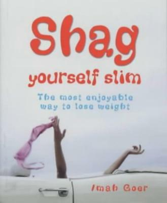 Weight Loss Book , Shag Yourself Slim: The Most Enjoyable Way To Lose Weight