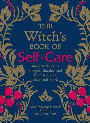 The Witch's Book of Self-Care Magical Ways to Pamper Soothe and Care Your Body