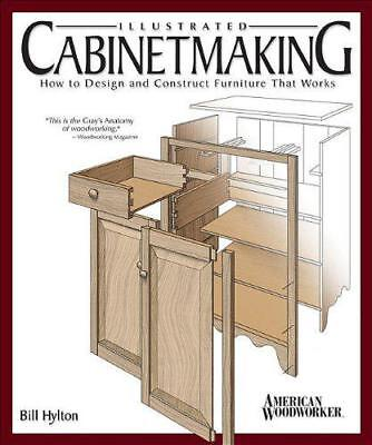 Illustrated Cabinetmaking: How To Design And Construct Furniture That Works By B