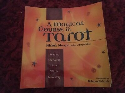 A Magical Course in Tarot by Michelle Morgan (intuitive book on readIng cards)