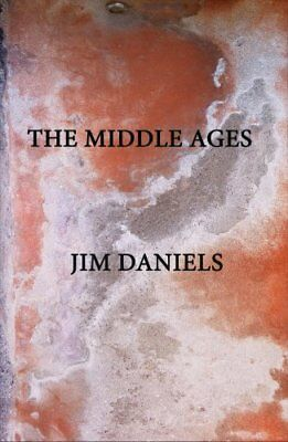 The Middle Ages by Jim Daniels (2018, Paperback)