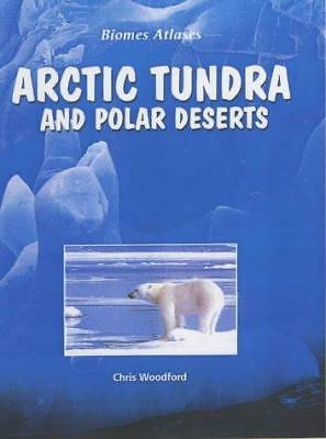 Arctic Tundra And Polar Deserts (Biomes Atlases), Woodford, Chris, Good Conditio