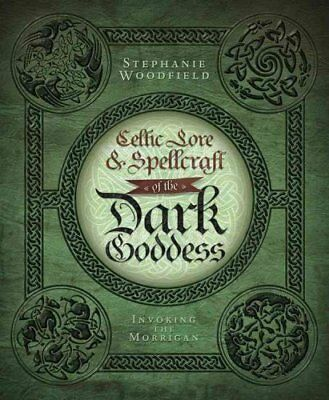 Celtic Lore and Spellcraft of the Dark Goddess Invoking the Mor... 9780738727677