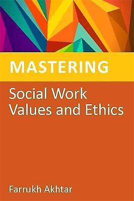 Mastering Social Work Values and Ethics, Akhtar, Farrukh