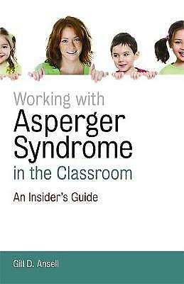 Working with Asperger Syndrome in the Classroom, Gill D. Ansell